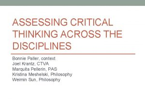 ASSESSING CRITICAL THINKING ACROSS THE DISCIPLINES Bonnie Paller