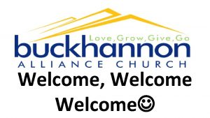 Welcome Welcome Lets welcome and acknowledge Gods presence