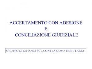 ACCERTAMENTO CON ADESIONE E CONCILIAZIONE GIUDIZIALE GRUPPO DI
