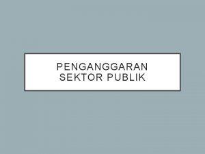PENGANGGARAN SEKTOR PUBLIK Teori Anggaran Pengertian anggaran publik
