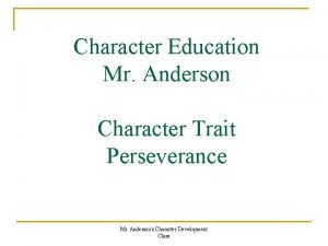 Character Education Mr Anderson Character Trait Perseverance Mr