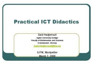Practical ICT Didactics Said Hadjerrouit Agder University College