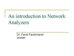 An introduction to Network Analyzers Dr Farid Farahmand
