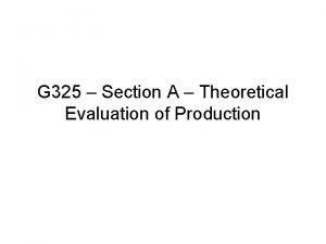 G 325 Section A Theoretical Evaluation of Production
