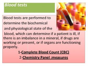 Blood tests are performed to determine the biochemical