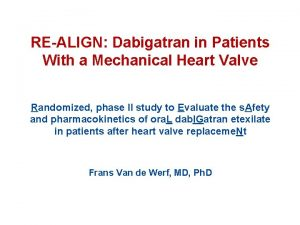 REALIGN Dabigatran in Patients With a Mechanical Heart