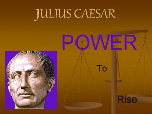 JULIUS CAESAR POWER To Rise The Early Years
