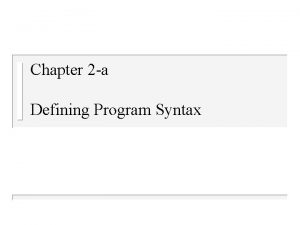 Chapter 2 a Defining Program Syntax Syntax And