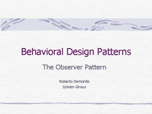 Behavioral Design Patterns The Observer Pattern Roberto Demontis