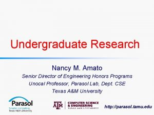 Undergraduate Research Nancy M Amato Senior Director of