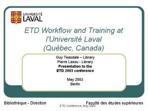 ETD Workflow and Training at lUniversit Laval Qubec