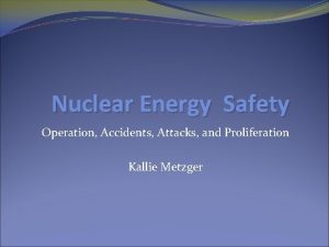 Nuclear Energy Safety Operation Accidents Attacks and Proliferation
