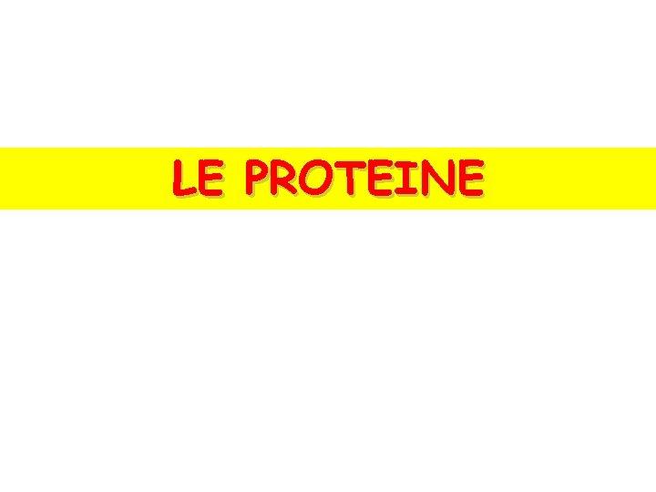 LE PROTEINE Proteine ed aminoacidi Le proteine o