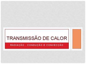 TRANSMISSO DE CALOR RADIAO CONDUO E CONVECO RADIAO