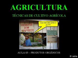 AGRICULTURA TCNICAS DE CULTIVO AGRCOLA VAI UM ORG