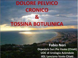 DOLORE PELVICO CRONICO TOSSINA BOTULINICA Fabio Neri Ospedale