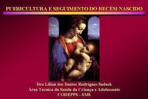 PUERICULTURA E SEGUIMENTO DO RECM NASCIDO Dra Lilian