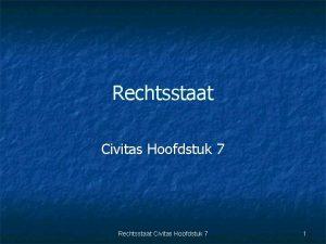 Rechtsstaat Civitas Hoofdstuk 7 1 1 Wat is