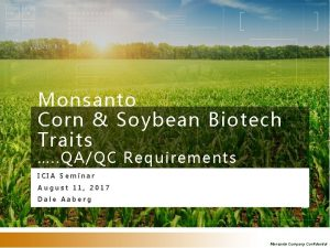 Monsanto Corn Soybean Biotech Traits QAQC Requirements ICIA