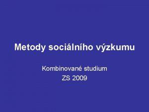 Metody socilnho vzkumu Kombinovan studium ZS 2009 Sylabus