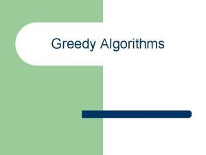 Greedy Algorithms What is Greedy Algorithm l Optimization