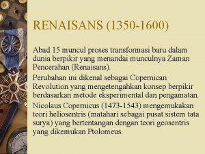 RENAISANS 1350 1600 Abad 15 muncul proses transformasi