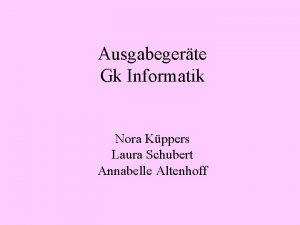 Ausgabegerte Gk Informatik Nora Kppers Laura Schubert Annabelle