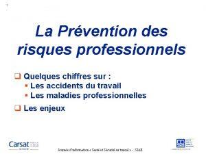 1 La Prvention des risques professionnels q Quelques