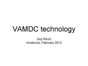 VAMDC technology Guy Rixon Innsbruck February 2013 VAMDC
