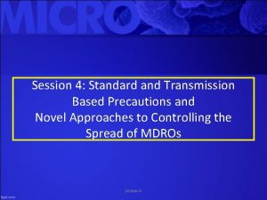 Session 4 Standard and Transmission Based Precautions and