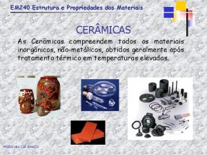EM 240 Estrutura e Propriedades dos Materiais CER