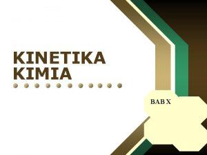 KINETIKA KIMIA BAB X KINETIKA KIMIA 1 Laju