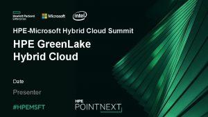 HPEMicrosoft Hybrid Cloud Summit HPE Green Lake Hybrid