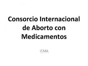 Consorcio Internacional de Aborto con Medicamentos ICMA introduccin