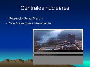 Centrales nucleares Segundo Sanz Martn No Valenzuela Hermosilla
