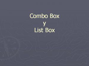 Combo Box y List Box Estos dos controles