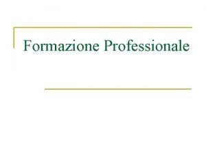 Formazione Professionale Sommario n Formazione professionale generica q