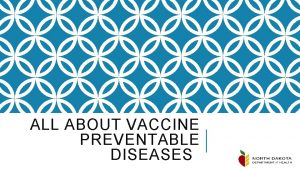 ALL ABOUT VACCINE PREVENTABLE DISEASES VACCINE PREVENTABLE DISEASES