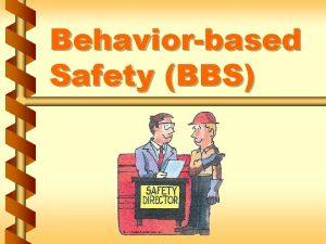 Behaviorbased Safety BBS What is behaviorbased safety v