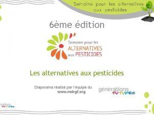 6me dition Les alternatives aux pesticides Diaporama ralis