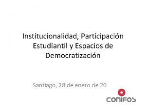 Institucionalidad Participacin Estudiantil y Espacios de Democratizacin Santiago