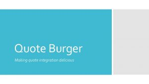 Quote Burger Making quote integration delicious You should