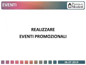 EVENTI REALIZZARE EVENTI PROMOZIONALI 06 07 2019 EVENTI