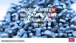 Mainonnan Neuvottelukunta Tuhat suomalaista 12019 SUOMALAISTEN SUHTAUTUMINEN MAINONTAAN