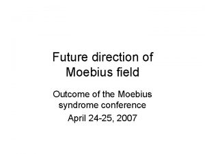 Future direction of Moebius field Outcome of the