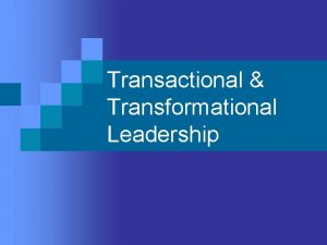 Transactional Transformational Leadership Central Questions 1 2 How