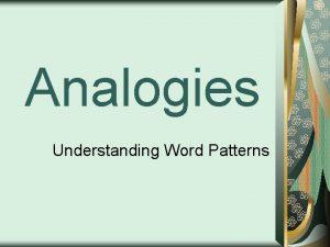 Analogies Understanding Word Patterns Word Analogies develop logic