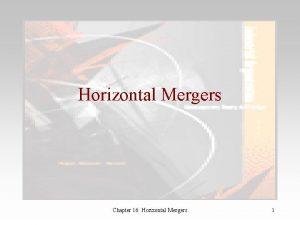 Horizontal Mergers Chapter 16 Horizontal Mergers 1 Introduction