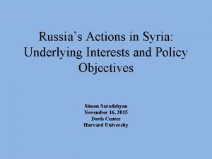 Russias Actions in Syria Underlying Interests and Policy