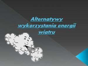 Alternatywy wykorzystania energii wiatru Energia wiatru energia kinetyczna